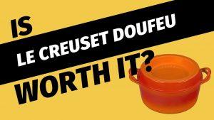 Is Le Creuset Doufeu Worth it?