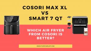 Cosori Max XL vs Smart 7 Qt